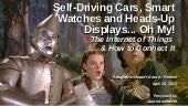 Self-Driving Cars, Smart Watches and Heads-Up Displays... Oh My!