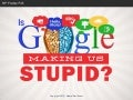Is Google Making Us Stupid? - Facts Behind The Scenes