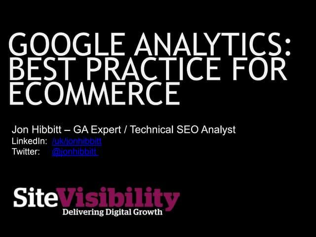 Google Analytics: Best Practice For Ecommerce - Jon Hibbitt