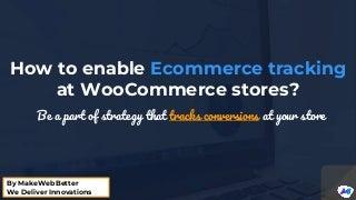 How to enable eCommerce tracking at WooCommerce stores?