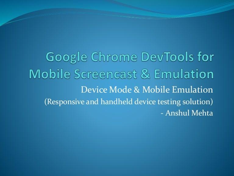 Google chrome dev tools for mobile screencast and emulation