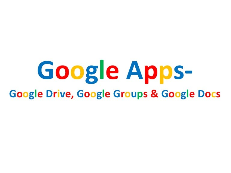 Google Drive Google Docs And Google Groups