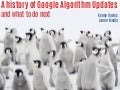 A History of Google Algorithm Updates - and what to do next by Kenny Davies