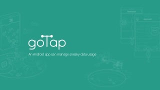Go tap - An Android App Can Manage Sneaky Datausage