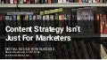 Content Strategy: Not Just for Marketers