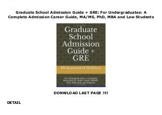 Graduate School Admission Guide + GRE: For Undergraduates: A Complete Admission Career Guide, MA/MS, PhD, MBA and Law Students