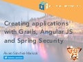 Creating applications with Grails, Angular JS and Spring Security - GR8Conf EU 2016
