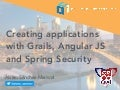 Creating applications with Grails, Angular JS and Spring Security - GR8Conf US 2016