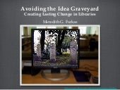 Avoiding the Idea Graveyard