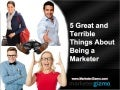 5 Great and Terrible Things About Being a Marketer