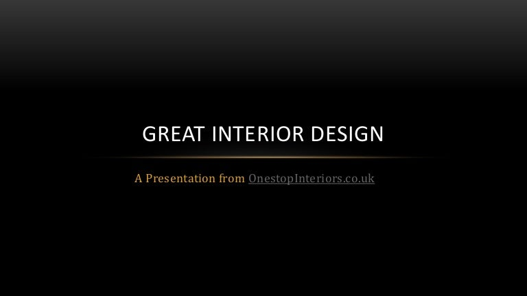 Great interior design guidelines from onestop interiors for Slide design outlet