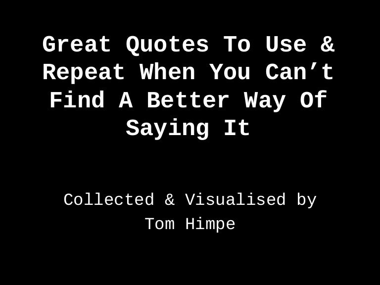 great quotes to use repeat when you cant a better way of saying