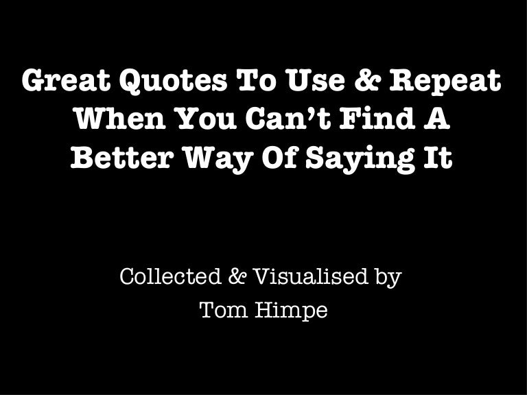 Great Quotes To Use Repeat When You Cant Find A Better Way Of Sayi