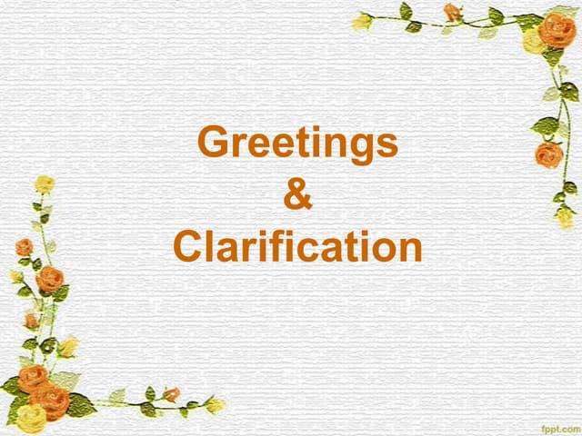 Greetings & clarification