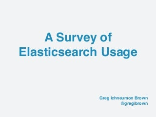 A Survey of Elasticsearch Usage