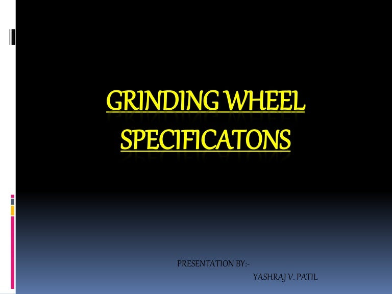 GRINDING WHEEL SPECIFICATIONS