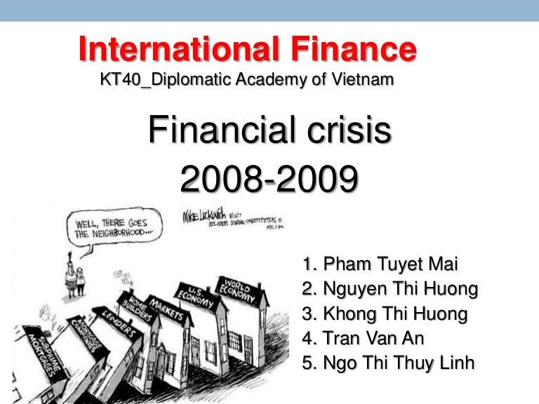 financial crisis in 2008 The global financial crisis from yale university  please do spend time on the recommended readings that help paint a fuller picture of the 2008 financial crisis ay.