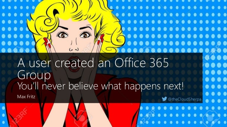 A user created an Office 365 Group  You'll never believe
