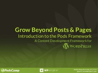 Grow Beyond Posts & Pages: An Introduction to the Pods Framework, a Content Management Framework for WordPress