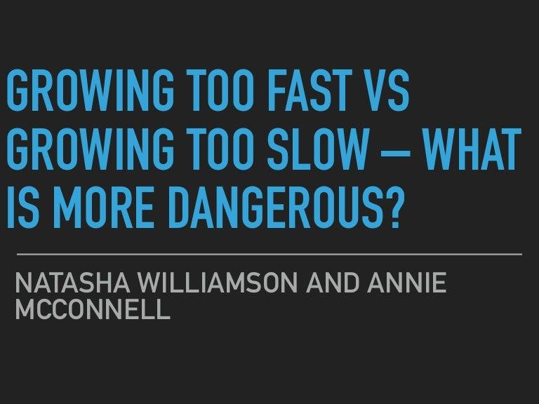 Growing too fast vs too slow