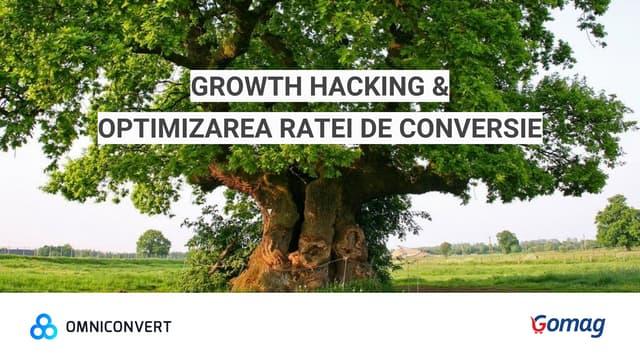 GROWTH HACKING &  OPTIMIZAREA RATEI DE CONVERSIE