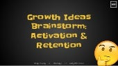 Growth ideas brainstorm - Activation & Retention