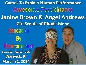 Games to Explain Human Performance Awesome Participants Girl Scouts of Rhode Island (GSRI) March 31, 2014