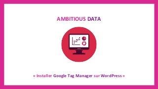 Installation Google Tag Manager sur WordPress / WooCommerce