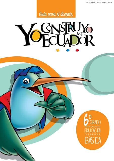 Yo construyo mi Ecuador, Guia del Docente, 6to. Año
