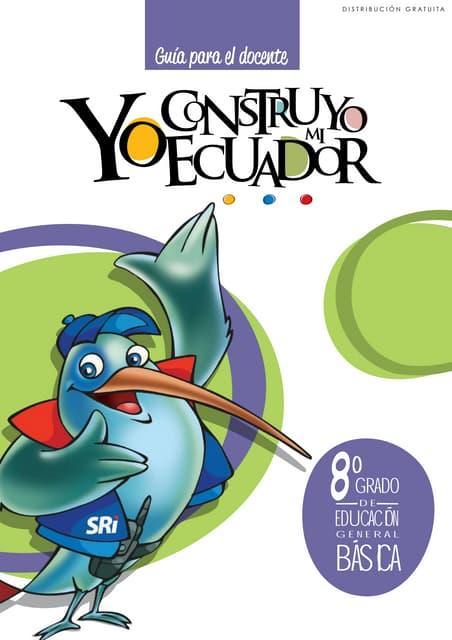 Yo construyo mi Ecuador, Guia del Docente, 8vo. Año