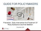 Guide for Policymakers: Prevention, Early Intervention And Treatment Of Risky Substance Use And Addiction