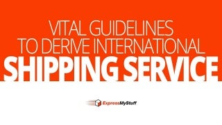 Vital Guidelines to Derive International Shipping Service