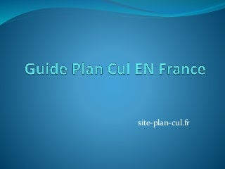 Guide plan cul en france