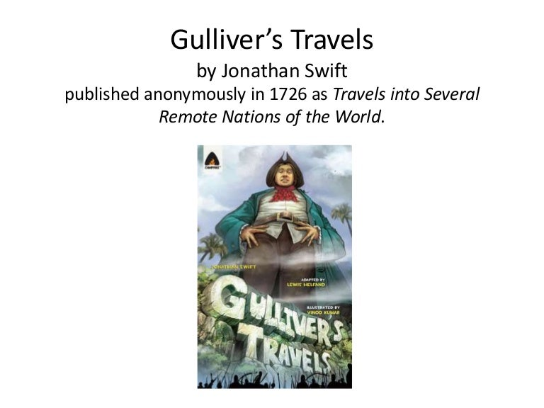 an analysis of gullivers travels by jonathan swift Character analysis in gulliver's travels lemuel gulliver : as far as narrator and chroniclers go, gulliver is somewhat of a blank character he is fairly closed off about his emotions, rarely choosing to record them in his travel log.