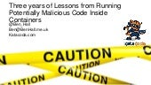 Three Years of Lessons Running Potentially Malicious Code Inside Containers