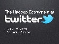 Hadoop Ecosystem at Twitter - Kevin Weil - Hadoop World 2010