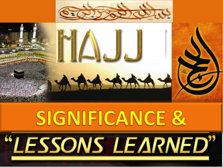 Hajj,significance and lesssons learned