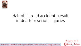 Half of all road accidents result in death or serious injuries