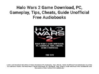 Halo Wars 2 Game Download. PC. Gameplay. Tips. Cheats. Guide Unofficial Free Audiobooks