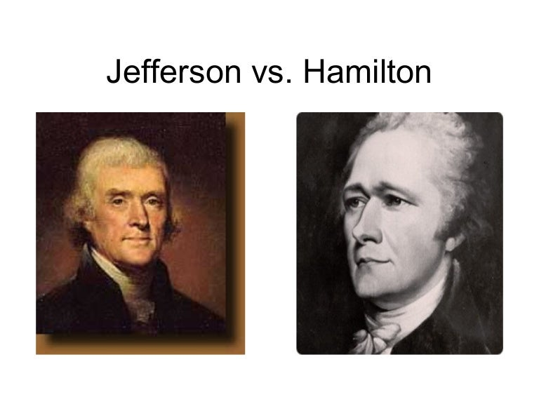hamilton and jefferson s philosophies Jefferson dbq in the history of america, thomas jefferson, the secretary of state, and hamilton, the secretary of the treasury, were two of the greatest leaders of our country although they both lead the country, that's where the similarities end as they had opposing views on everything.