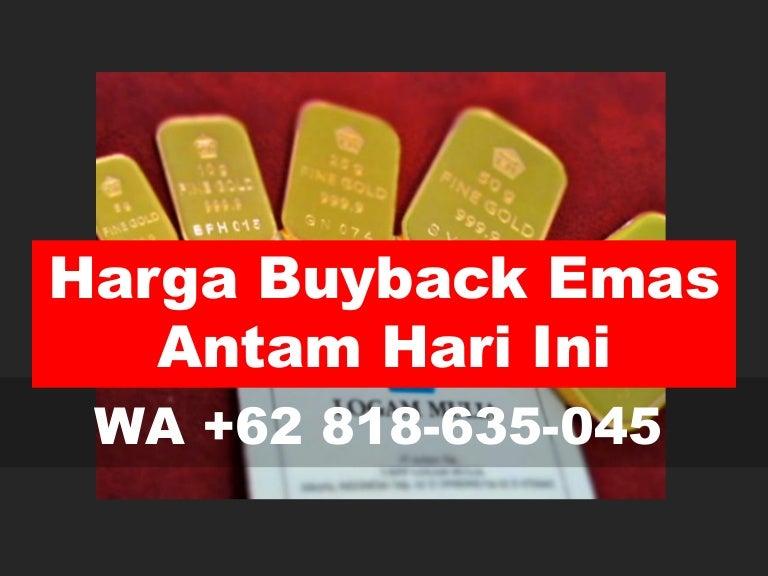 Telp Wa 62 818 635 045 Harga Buyback Emas Antam Hari Ini