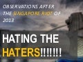 Hating Haters - Singapore Riot observations
