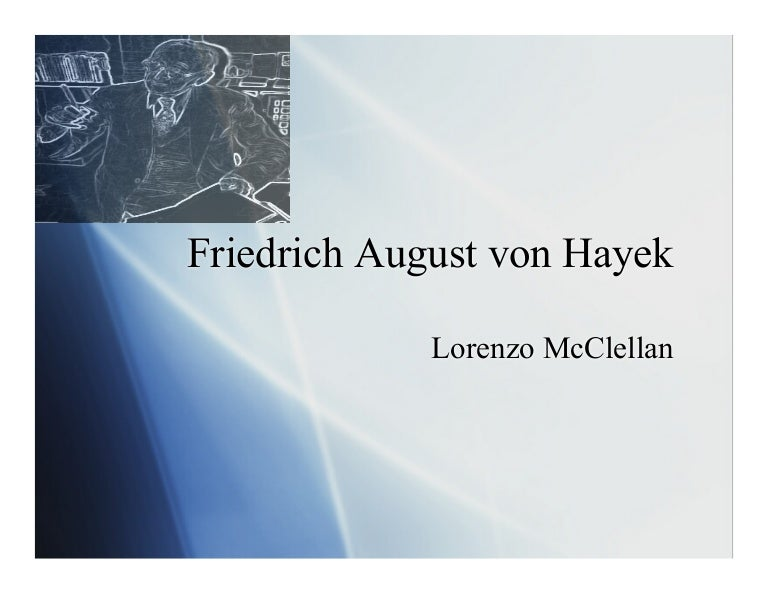 the life and times of friedrich august von hayek The life and times of friedrich august von hayek born on may 8, 1899, the polymath economist and social theorist friedrich august von hayek had the good fortune to be repeatedly in the right place at the right time, crossing paths with some of the century's most brilliant economists and thinkers.