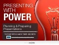 Presenting with Power: Planning and Preparing Presentations