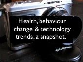 Health, behaviour change & technology : a snapshot - May 2013