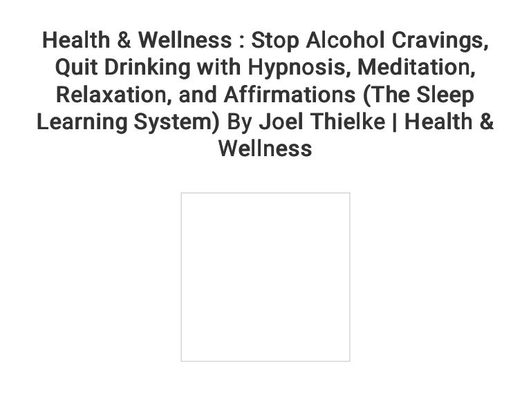 Health & Wellness : Stop Alcohol Cravings... Quit Drinking with Hypnosis...  Meditation... Relaxation... and Affirmations (The Sleep Learning System) By  Joel ...