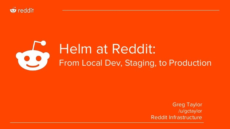 Helm at reddit: from local dev, staging, to production