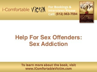 Help for sex offenders - sex addiction