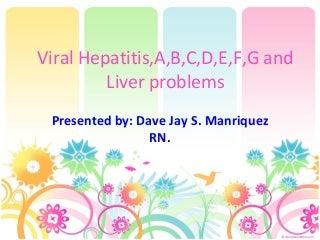 Hepatitis A,B,C,D,E,F,G, its treatment and management including its pathophysiology