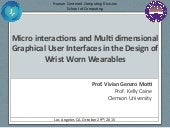 Micro interactions and multi dimensional graphical user interfaces in the design of wrist worn wearables